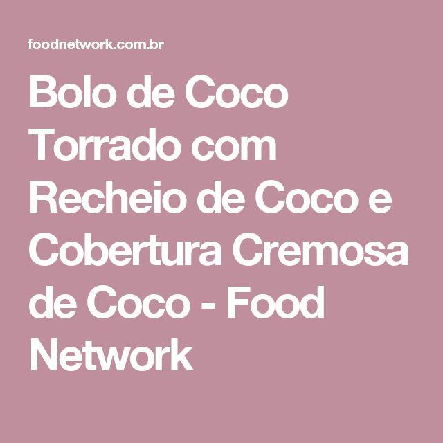 Bolo de Coco Torrado com Recheio de Coco e Cobertura Cremosa de Coco - Food Network
