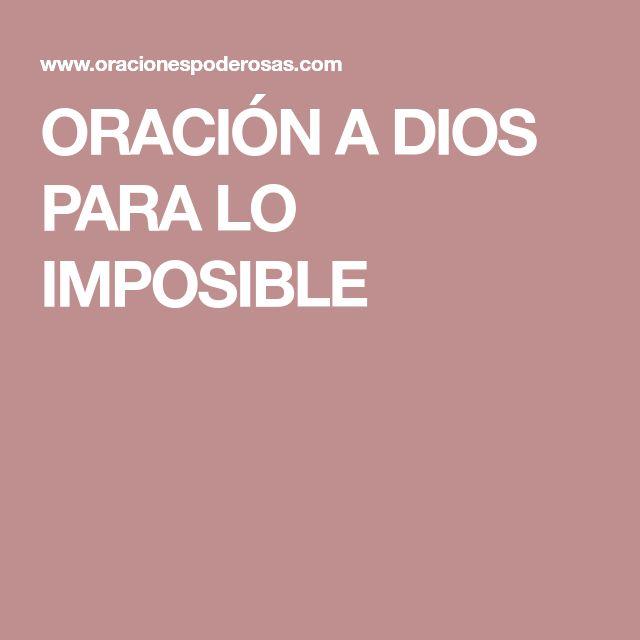 ORACIÓN A DIOS PARA LO IMPOSIBLE