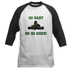 Go Kart Or Go Home! Kart Racing Shirt