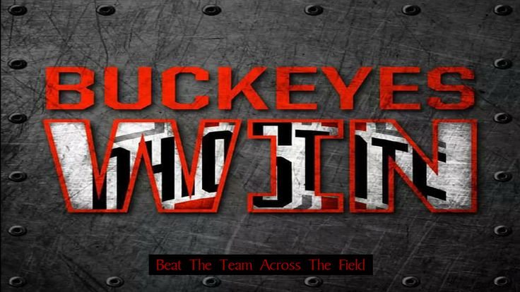 BUCKEYES WIN: BEAT THE TEAM ACROSS THE FIELD.