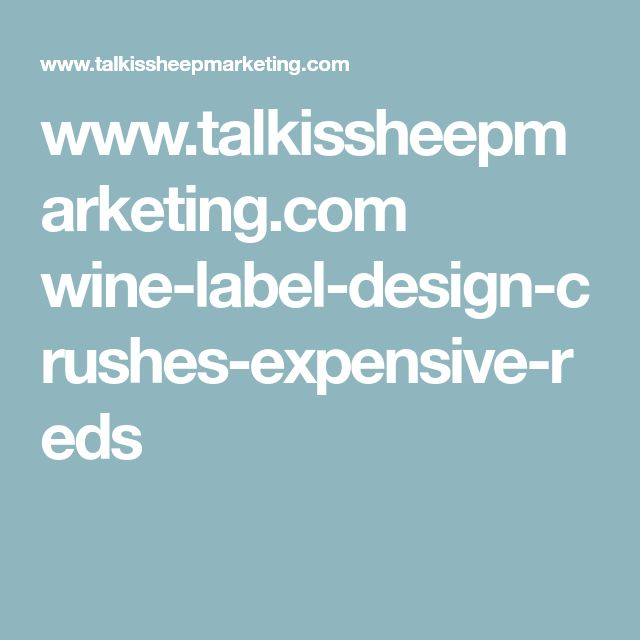 www.talkissheepmarketing.com wine-label-design-crushes-expensive-reds