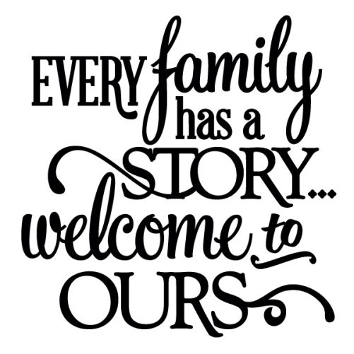 Every Family Has a Story You ALL are ABSOLUTELY Welcome To Hear Ours !