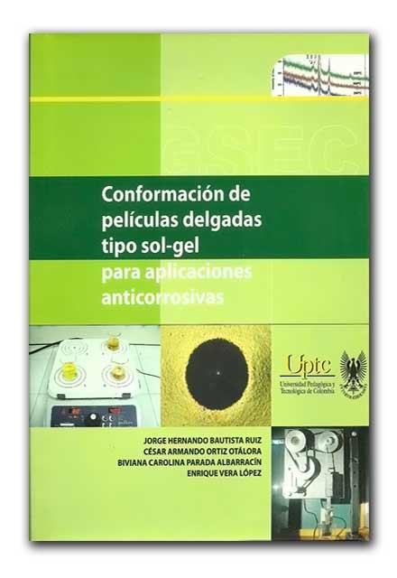 Conformación de películas delgadas tipo sol – gel para aplicaciones anticorrosivas –Universidad Pedagógica y Tecnológica de Colombia    http://www.librosyeditores.com/tiendalemoine/ingenieria-mecanica/768-conformacion-de-peliculas-delgadas-tipo-sol-gel.html    Editores y distribuidores