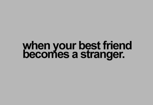 When Your Best Friend Becomes A Stranger Yeah Funny Thing Is She Doesnt Care Whatever Though Life Change Pinterest Best Friend Quotes Quotes