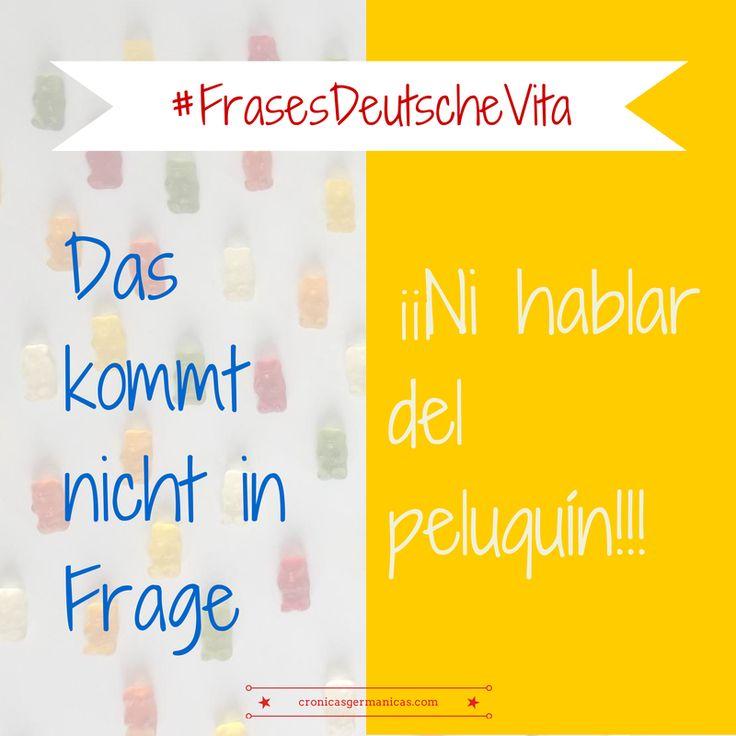 """Frases hechas""""en alemán #Deutsch #german #aleman > Das kommt nicht in Frage"""