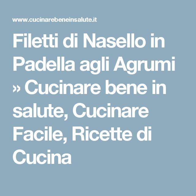 Filetti di Nasello in Padella agli Agrumi » Cucinare bene in salute, Cucinare Facile, Ricette di Cucina