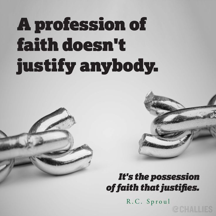 """""""A profession of faith doesn't justify anybody. It's the possession of faith that justifies."""" (R.C. Sproul)"""