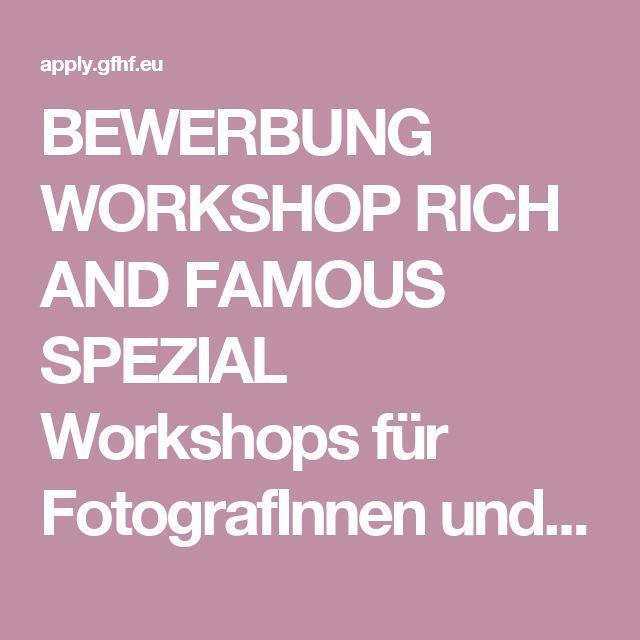 BEWERBUNG WORKSHOP RICH AND FAMOUS SPEZIAL Workshops für FotografInnen und…