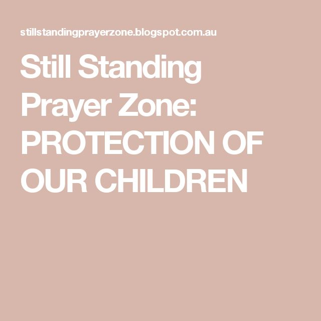Still Standing Prayer Zone: PROTECTION OF OUR CHILDREN