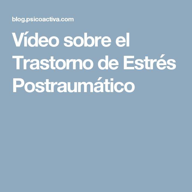Vídeo sobre el Trastorno de Estrés Postraumático