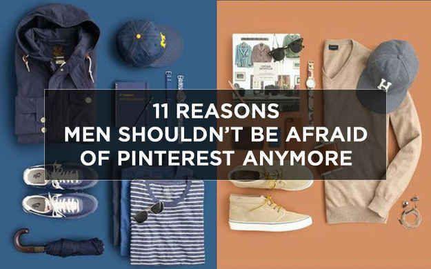 11 Reasons Men Shouldn't Be Afraid Of Pinterest Anymore