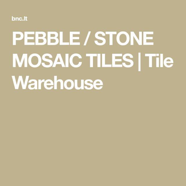 PEBBLE / STONE MOSAIC TILES | Tile Warehouse
