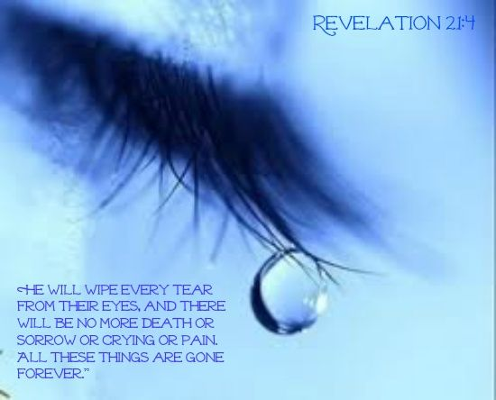 """ He Will Wipe Every Tear From Their Eyes, And There Will"