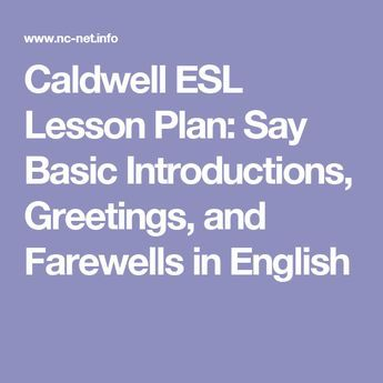 Caldwell ESL Lesson Plan: Say Basic Introductions, Greetings, and Farewells in English
