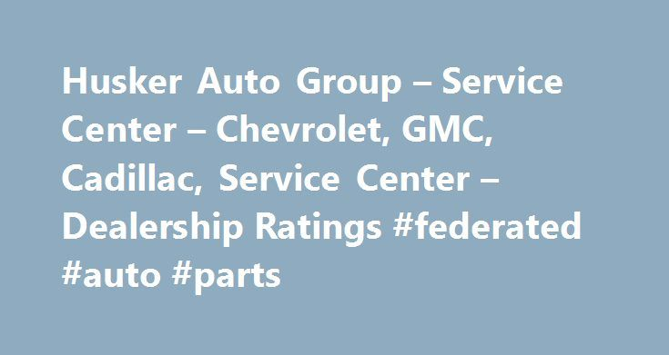 Husker Auto Group – Service Center – Chevrolet, GMC, Cadillac, Service Center – Dealership Ratings #federated #auto #parts http://south-africa.remmont.com/husker-auto-group-service-center-chevrolet-gmc-cadillac-service-center-dealership-ratings-federated-auto-parts/  #husker auto group # Husker Auto Group – Service Center About Husker Auto Group Husker GMC in Lincoln, NE treats the needs of each individual customer with paramount concern. We know that you have high expectations, and as a car…