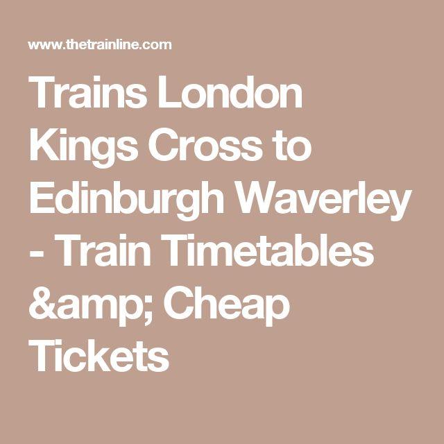 Trains London Kings Cross to Edinburgh Waverley - Train Timetables & Cheap Tickets
