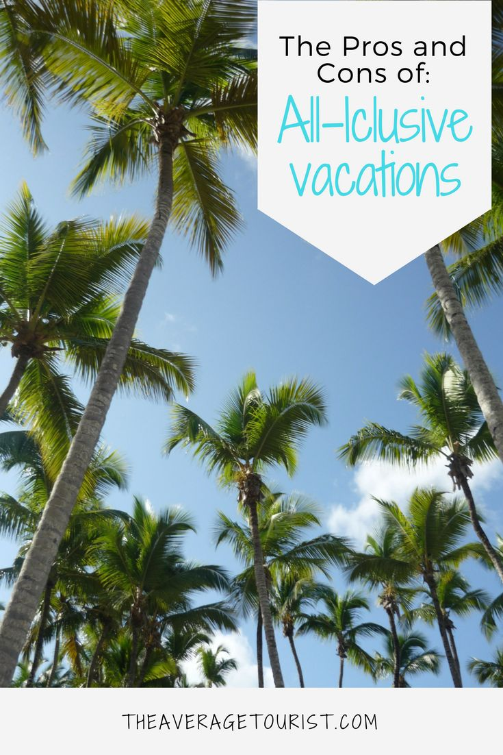 The pros and cons of all-inclusive vacations.