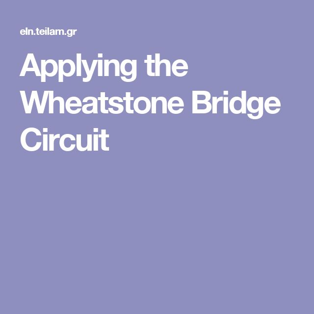 Applying the Wheatstone Bridge Circuit