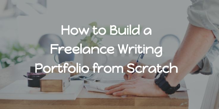 How to Build a Freelance Writing Portfolio from Scratch – Be a Freelance Writer