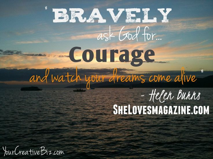 """""""Bravely Ask God for Courage & Watch Your Dreams Come Alive."""" YourCreativeBiz.com"""