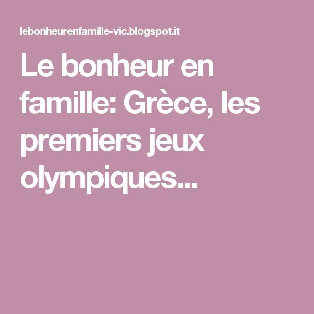 Le bonheur en famille: Grèce, les premiers jeux olympiques...