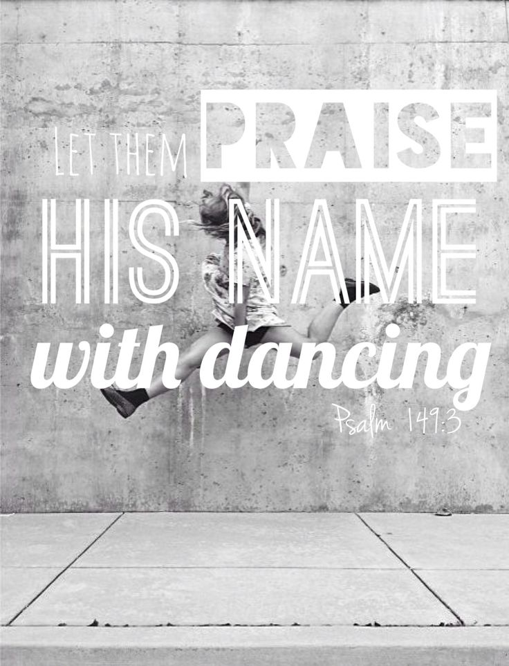 Let them praise his name with dancing  Psalm 149:3