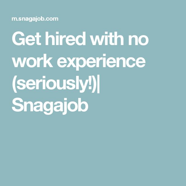 Get hired with no work experience (seriously!)| Snagajob
