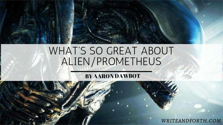 WHAT MAKES ALIEN/PROMETHEUS SO SPECIAL.