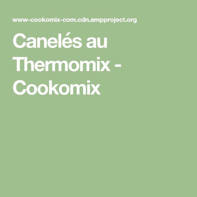 Canelés au Thermomix - Cookomix