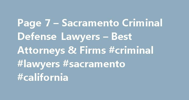 Page 7 – Sacramento Criminal Defense Lawyers – Best Attorneys & Firms #criminal #lawyers #sacramento #california http://donate.nef2.com/page-7-sacramento-criminal-defense-lawyers-best-attorneys-firms-criminal-lawyers-sacramento-california/  # Sacramento Criminal Defense Lawyers Peter Andrew Austin is a well known Antitrust & Trade Law, Litigation, Intellectual Property lawyer in Sacramento. Peter Andrew Austin is always found in office located at 555 Capitol Mall Ste 850 Sacramento, CA…