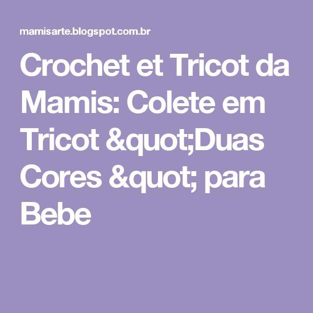 "Crochet et Tricot da Mamis: Colete em Tricot  ""Duas Cores "" para Bebe"