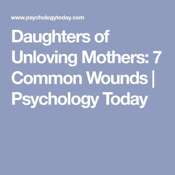 Daughters of Unloving Mothers: 7 Common Wounds | Psychology Today