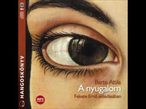 Bartis Attila: Nyugalom - hangoskönyv - YouTube