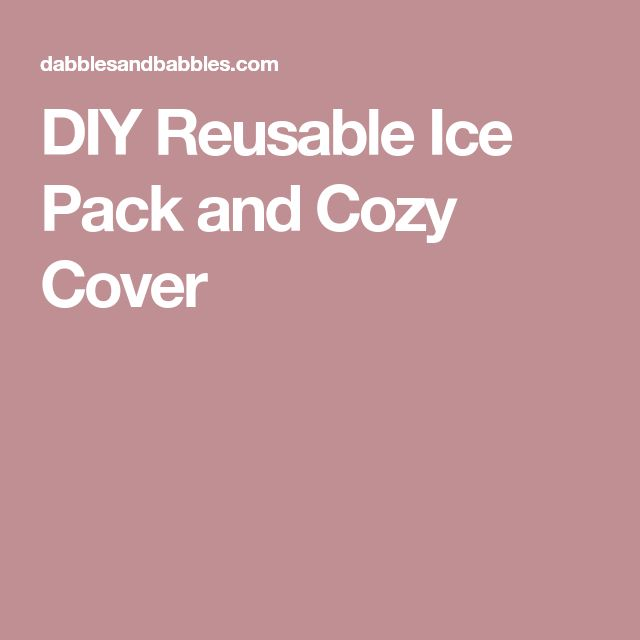 DIY Reusable Ice Pack and Cozy Cover