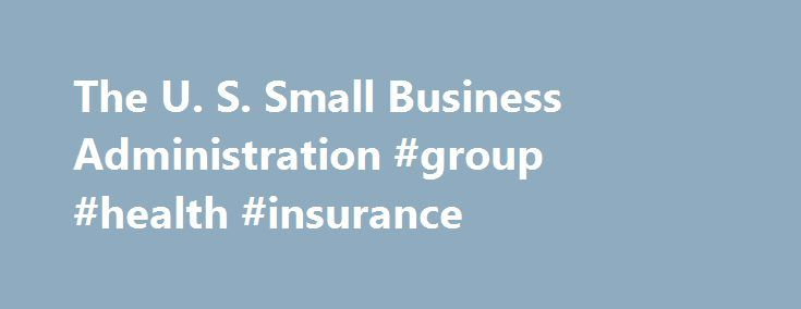 The U. S. Small Business Administration #group #health #insurance http://insurances.remmont.com/the-u-s-small-business-administration-group-health-insurance/  #business car insurance # Business Insurance Running a small business involves a significant investment. Business insurance protects your investment by minimizing financial risks associated with unexpected events such as a death of a partner, an injured employee, a lawsuit, or a natural disaster. Unless you are an employer, business…