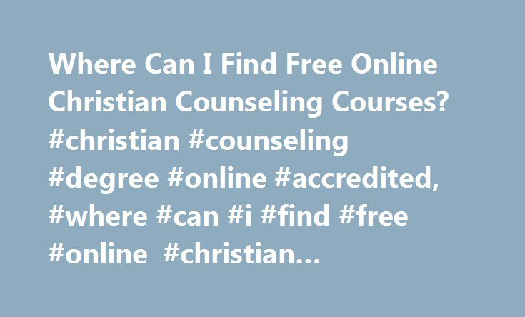 Where Can I Find Free Online Christian Counseling Courses? #christian #counseling #degree #online #accredited, #where #can #i #find #free #online #christian #counseling #courses? http://idaho.remmont.com/where-can-i-find-free-online-christian-counseling-courses-christian-counseling-degree-online-accredited-where-can-i-find-free-online-christian-counseling-courses/  # Where Can I Find Free Online Christian Counseling Courses? Free online Christian counseling courses can be found at the…