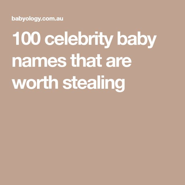 100 celebrity baby names that are worth stealing