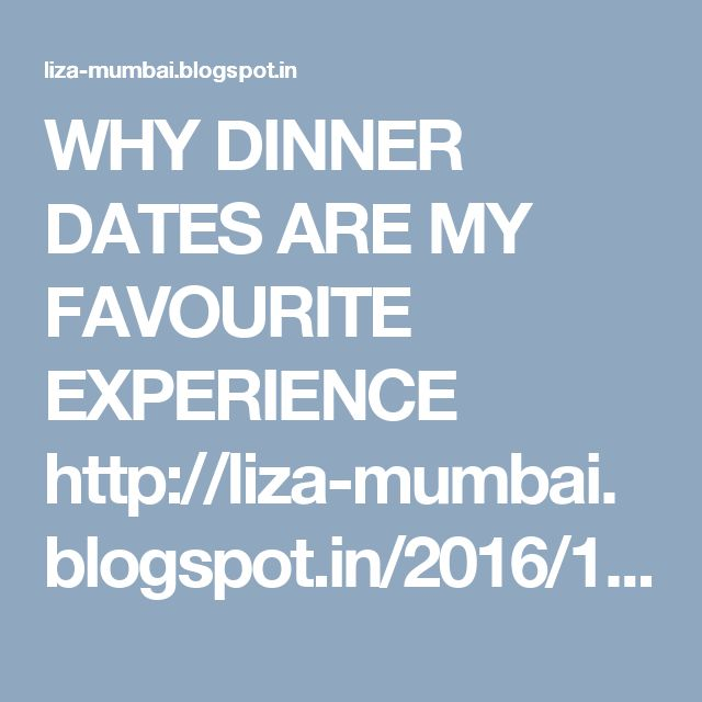 WHY DINNER DATES ARE MY FAVOURITE EXPERIENCE  http://liza-mumbai.blogspot.in/2016/12/why-dinner-dates-are-my-favourite.html