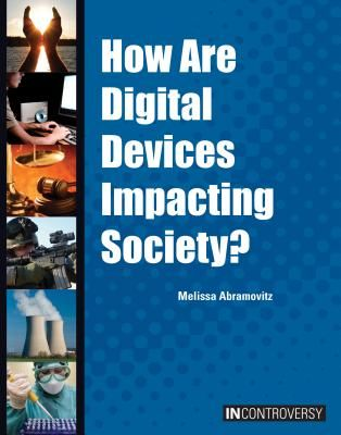 302.231 ABR- How are Digital Devices Impacting Society? - Digital devices have changed how people communicate, obtain information, and go about countless other daily activities. This title examines What Are the Origins of the Digital Device Controversies? How Are Digital Devices Impacting Privacy and Social Interaction?  Affecting the Brain and Thought Processes, Physical and Mental Health? Do Digital Devices Promote Crime?