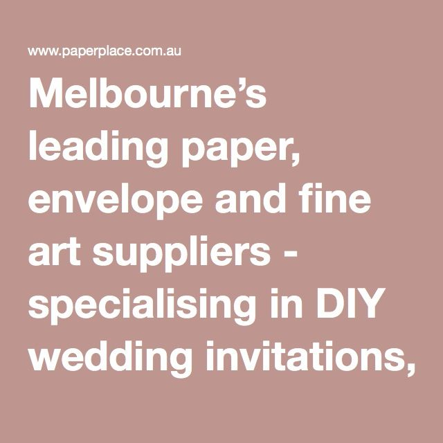 Melbourne's leading paper, envelope and fine art suppliers - specialising in DIY wedding invitations, special occasion invitation stationery and fine art papers.