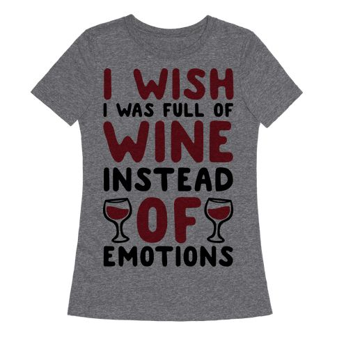 """This funny wine shirt is the perfect wine gifts for the wino in your life with this great wine jokes """"I wish I was full of wine instead of emotions."""" This wine t shirt is great for fans of wine gifts, gifts for wine lovers, wine humor and wine quotes. Free Shipping on U.S. orders over $50.00"""