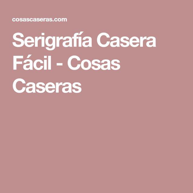 Serigrafía Casera Fácil - Cosas Caseras