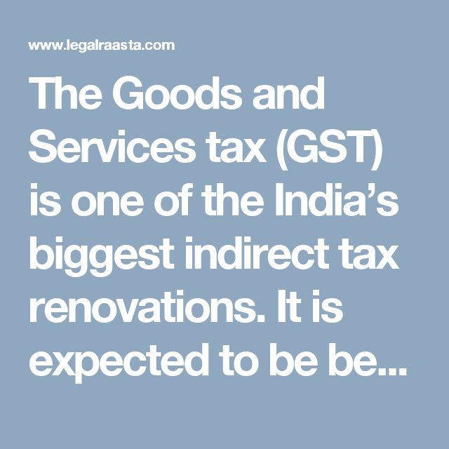 The Goods and Services tax (GST) is one of the India's biggest indirect tax renovations. It is expected to be beneficial for Indian pharmaceutical industry.