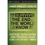 How to Survive the End of the World as We Know It: Tactics, Techniques, and Technologies for Uncertain Times (Paperback)By James Wesley Rawles