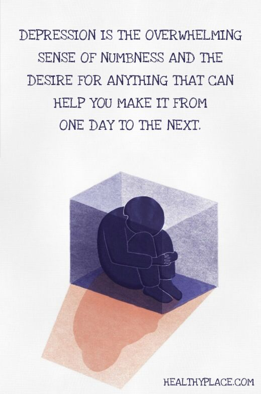 Quote on depression: Depression is the overwhelming sense of numbness and the desire for anything that can help you make it from one day to the next. www.HealthyPlace.com