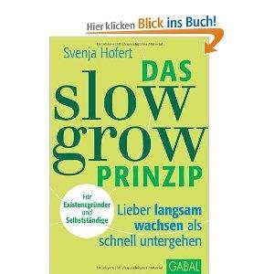 Svenja Hofert: Das Slow-Grow-Prinzip: Lieber langsam wachsen als schnell untergehen