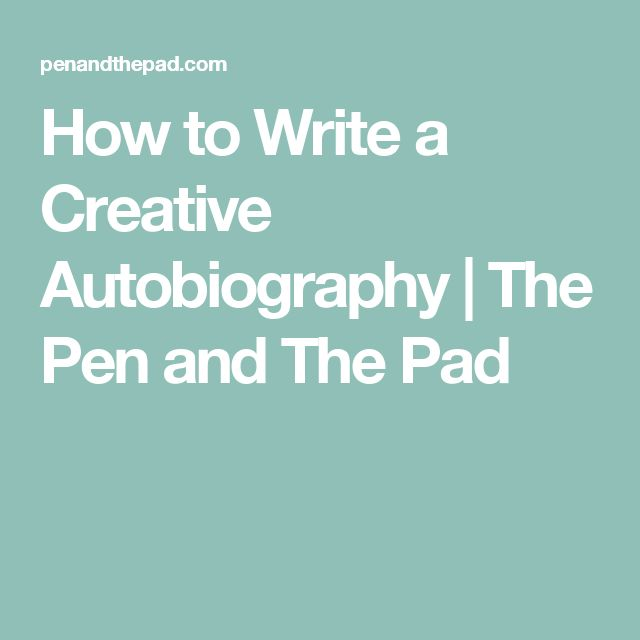 How to Write a Creative Autobiography | The Pen and The Pad