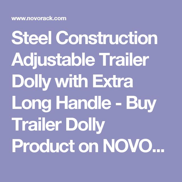 Steel Construction Adjustable Trailer Dolly with Extra Long Handle - Buy Trailer Dolly Product on NOVOTOOL INDUSTRIAL CO., LTD