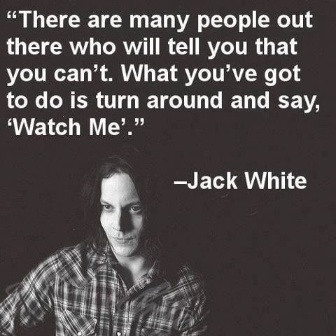 I find the negative comments to be the most inspiring to prove them all wrong, just like Jack:)) #JackWhite #quote #Confidence #Inspiration #Motivation