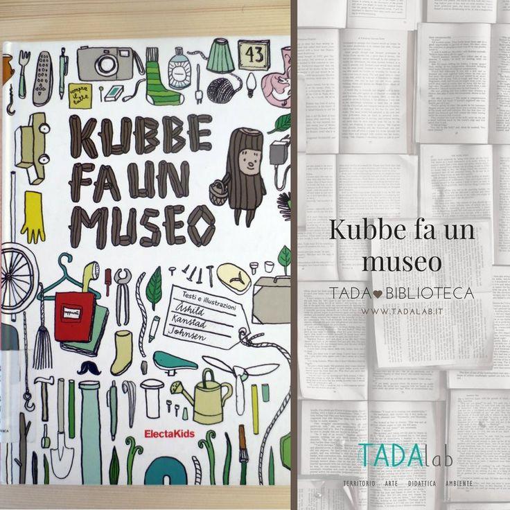 Kubbe fa un museo: un libro per bambini che amano riempire tasche e zainetti di piccoli tesori e per genitori e insegnanti che vogliono far capire quanto lavoro c'è dietro alle quinte di un museo #libriperbambini #museo #didatticamuseale
